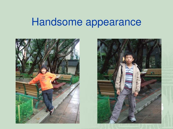 Handsome appearance
