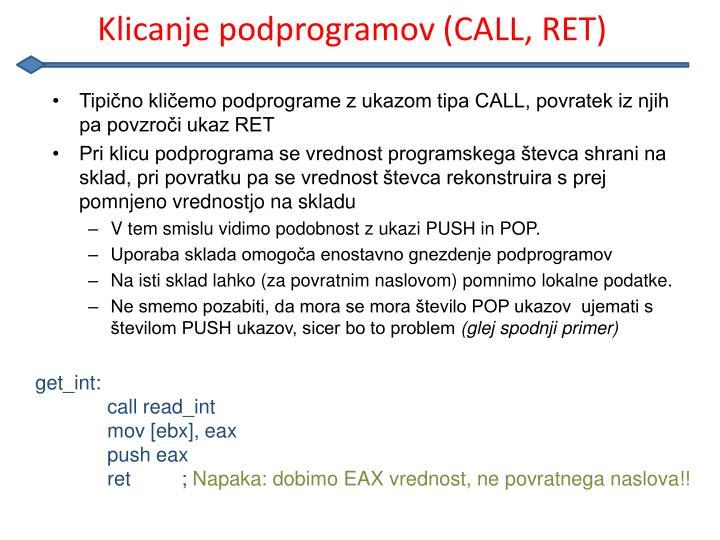 Tipično kličemo podprograme z ukazom tipa CALL, povratek iz njih pa povzroči ukaz RET