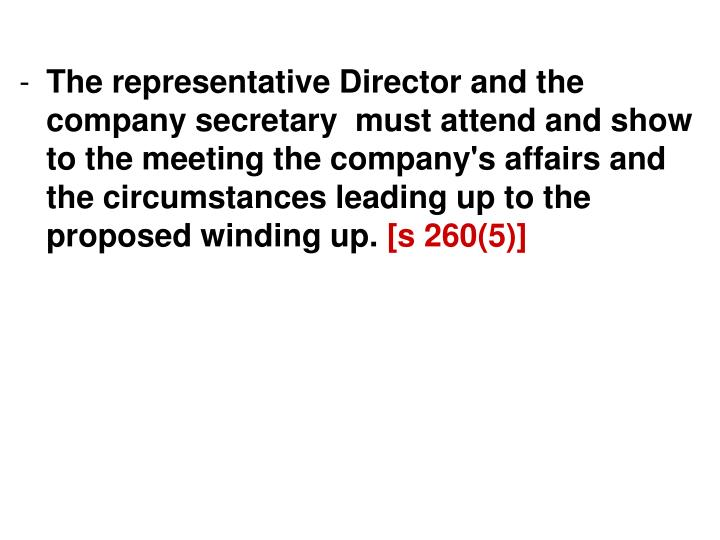The representative Director and the company secretary  must attend and show to the meeting the company's affairs and the circumstances leading up to the proposed winding up.