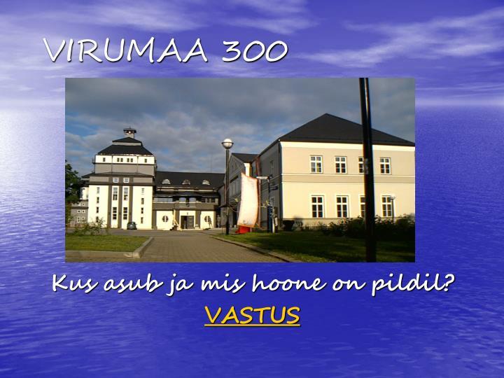 VIRUMAA 300