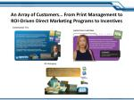 an array of customers from print management to roi driven direct marketing programs to incentives