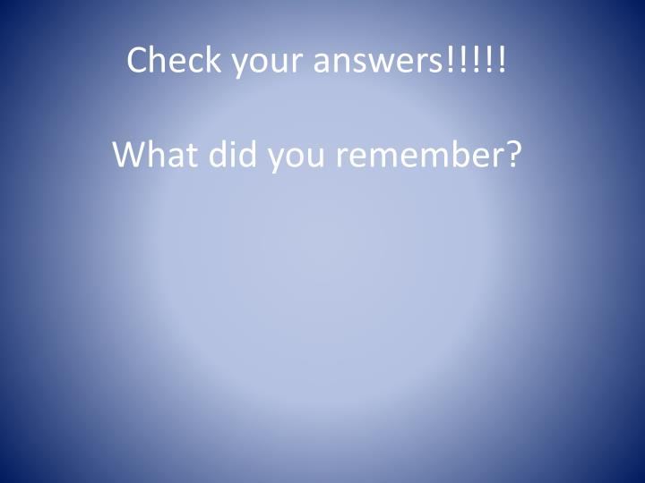 Check your answers!!!!!