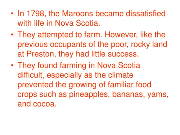 In 1798, the Maroons became dissatisfied with life in Nova Scotia.