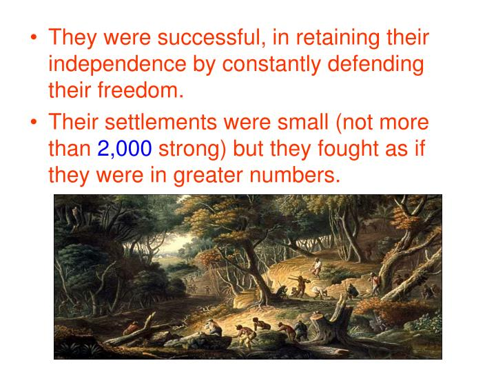 They were successful, in retaining their independence by constantly defending their freedom.
