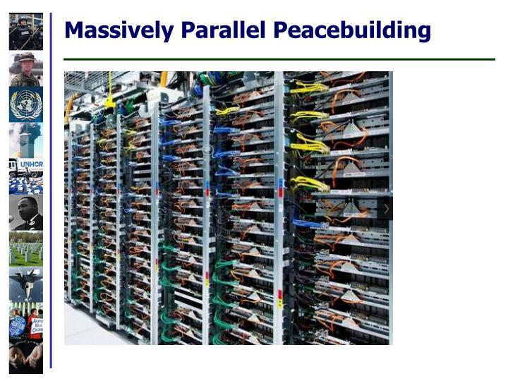 Massively Parallel Peacebuilding