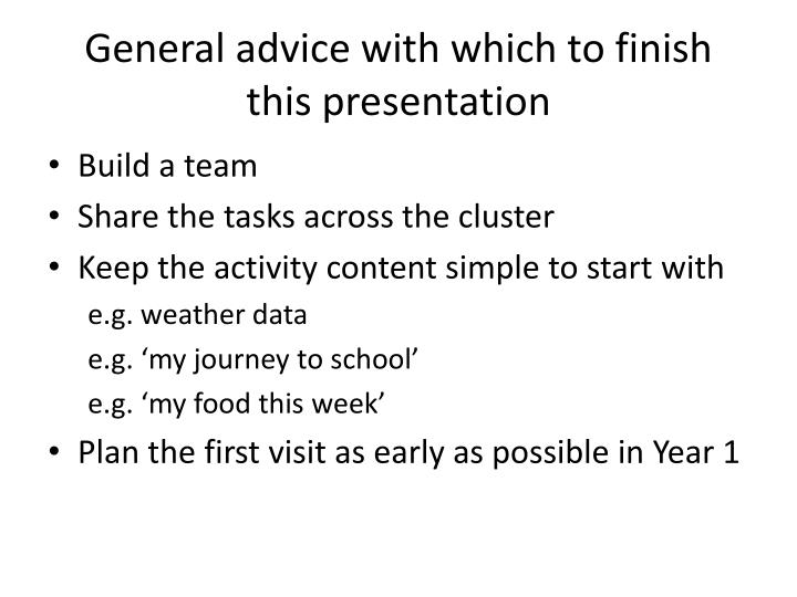General advice with which to finish this presentation