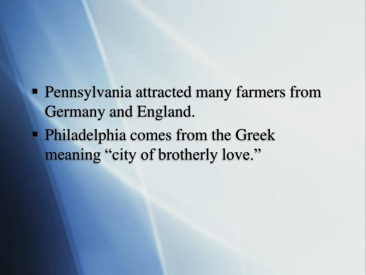 Pennsylvania attracted many farmers from Germany and England.
