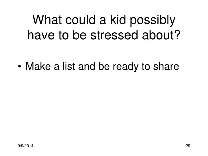 What could a kid possibly have to be stressed about?
