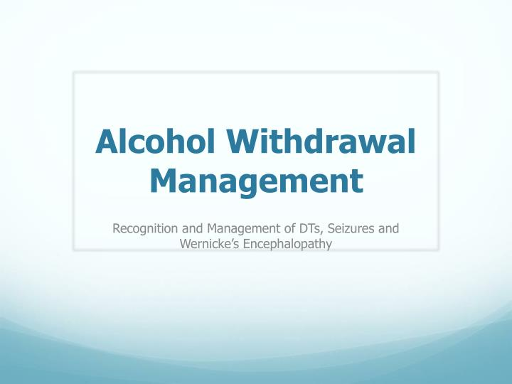alcohol withdrawal management n.