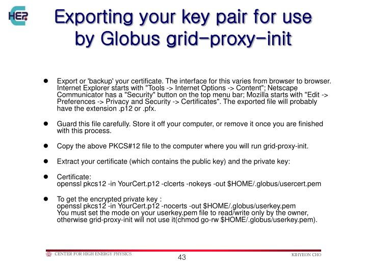 Exporting your key pair for use by Globus grid-proxy-init