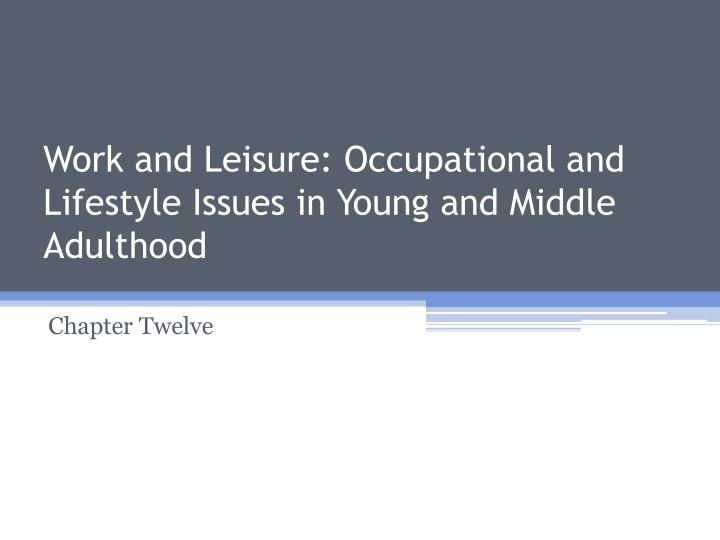work and leisure occupational and lifestyle issues in young and middle adulthood n.