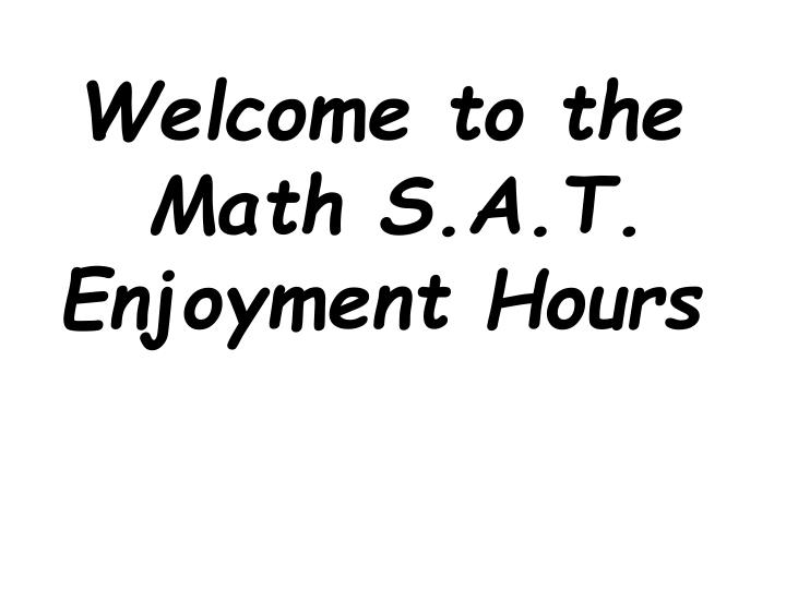 welcome to the math s a t enjoyment hours n.