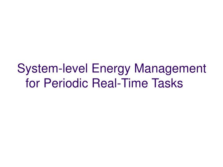 System-level Energy Management for Periodic Real-Time Tasks