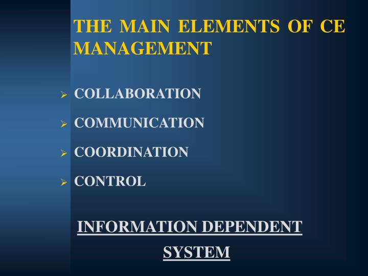 THE MAIN ELEMENTS OF CE MANAGEMENT