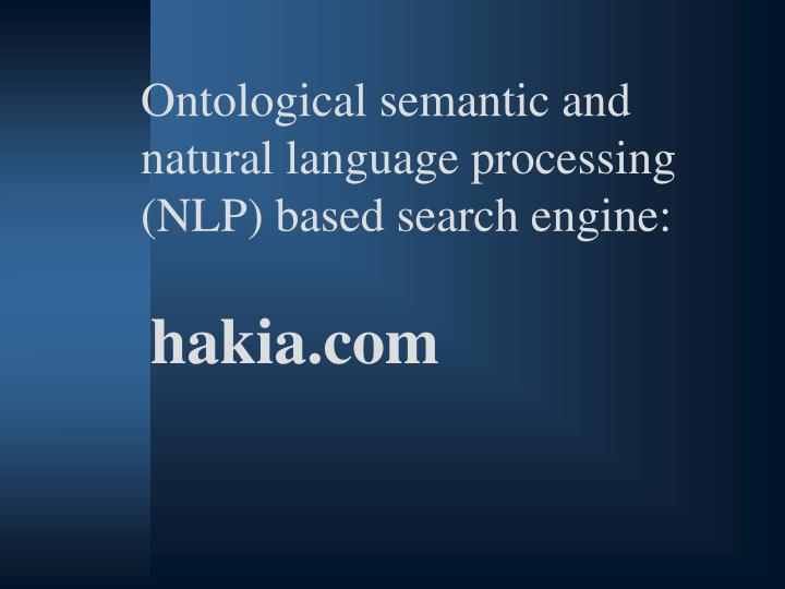 Ontological semantic and natural language processing (NLP) based search engine: