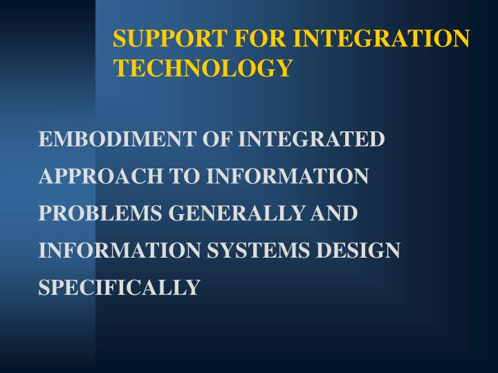 SUPPORT FOR INTEGRATION TECHNOLOGY