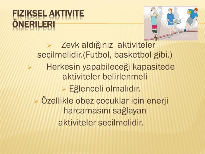Zevk aldığınız  aktiviteler seçilmelidir.(Futbol, basketbol gibi.)