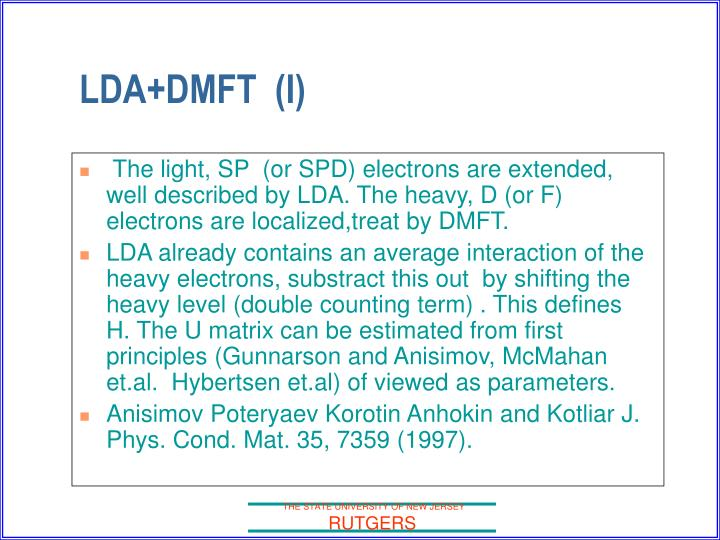 The light, SP  (or SPD) electrons are extended, well described by LDA. The heavy, D (or F) electrons are localized,treat by DMFT.