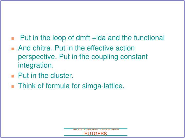 Put in the loop of dmft +lda and the functional