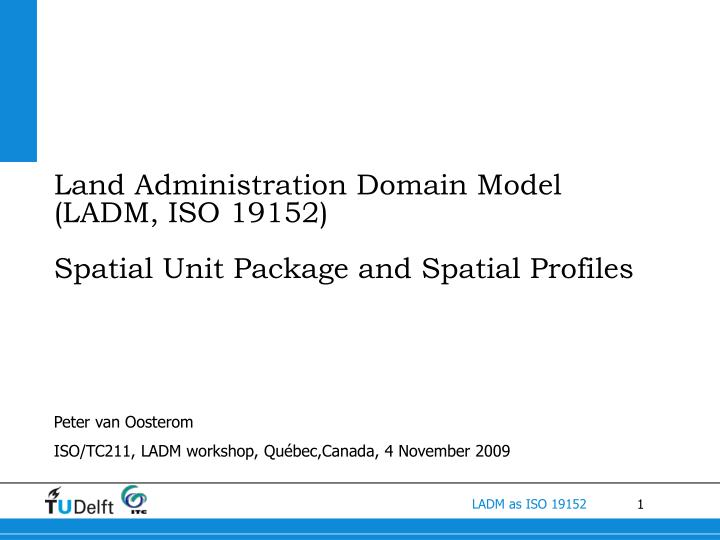 Land administration domain model ladm iso 19152 spatial unit package and spatial profiles