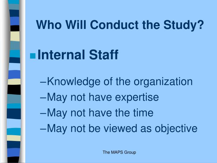 Who Will Conduct the Study?