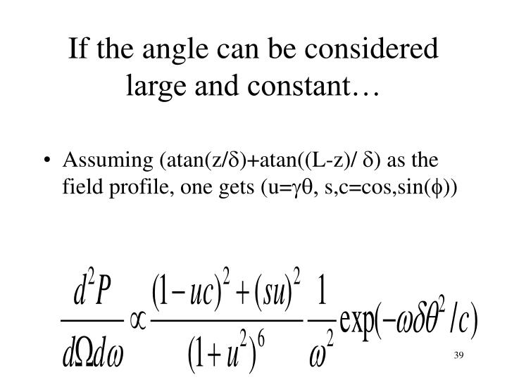 If the angle can be considered large and constant…
