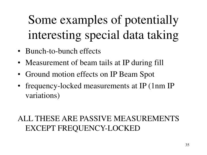 Some examples of potentially interesting special data taking