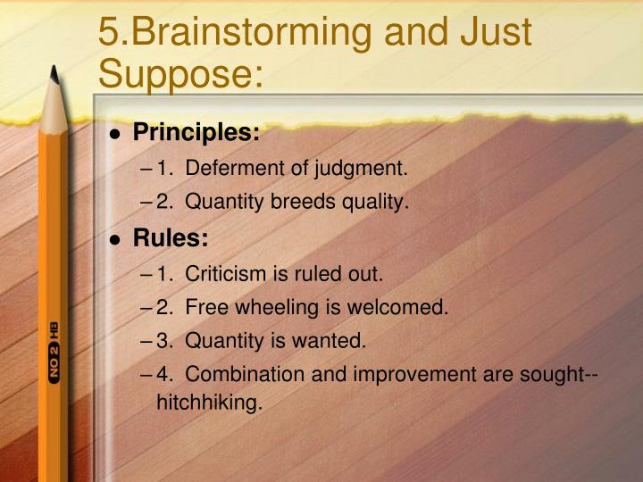 5.Brainstorming and Just Suppose: