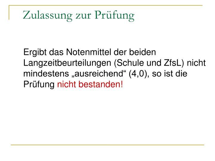 """Ergibt das Notenmittel der beiden       Langzeitbeurteilungen (Schule und ZfsL) nicht mindestens """"ausreichend"""" (4,0), so ist die Prüfung"""