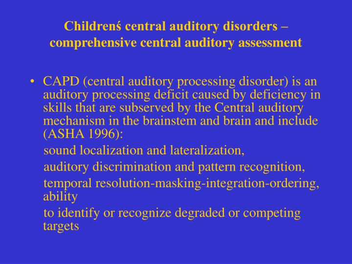 Childrenś central auditory disorders – comprehensive central auditory assessment