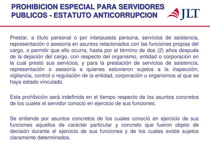 PROHIBICION ESPECIAL PARA SERVIDORES PUBLICOS - ESTATUTO ANTICORRUPCION