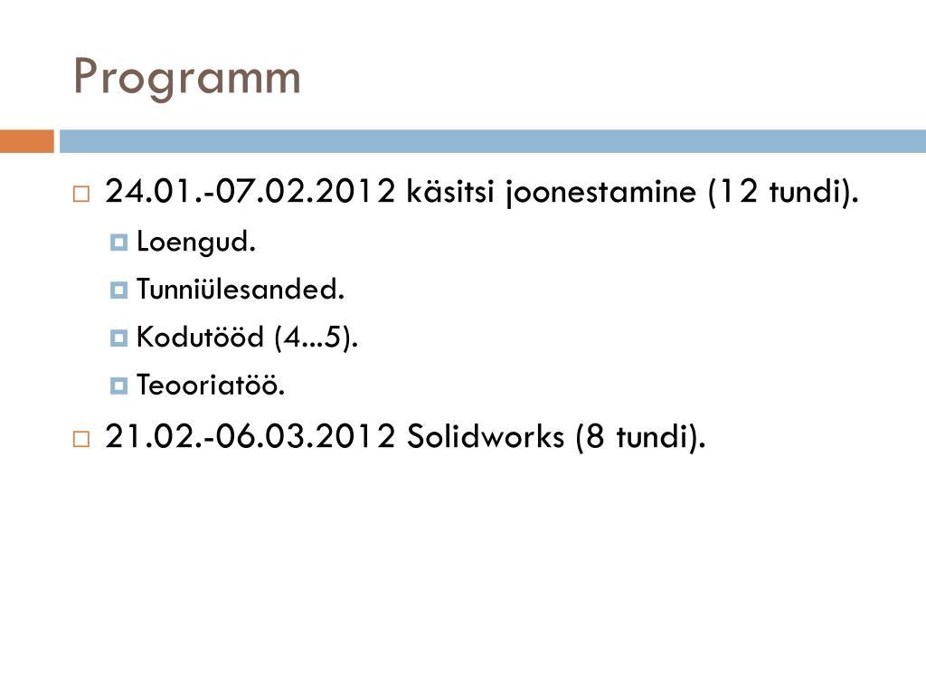 f5a26274909 07.02.2012 käsitsi joonestamine (12 tundi). • Loengud. • Tunniülesanded. •  Kodutööd (4...5). • Teooriatöö. • 21.02.-06.03.2012 Solidworks (8 tundi).