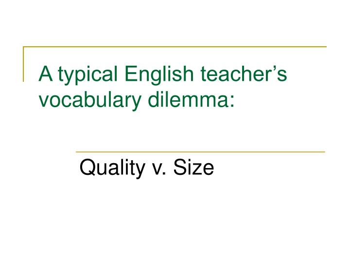 A typical English teacher's  vocabulary dilemma: