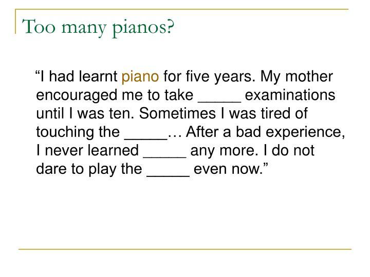 Too many pianos?