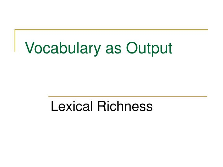 Vocabulary as Output