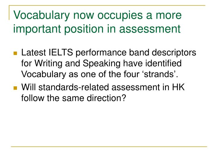 Vocabulary now occupies a more important position in assessment