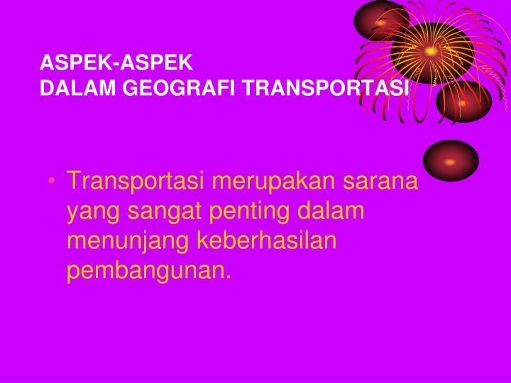 Aspek aspek dalam geografi transportasi