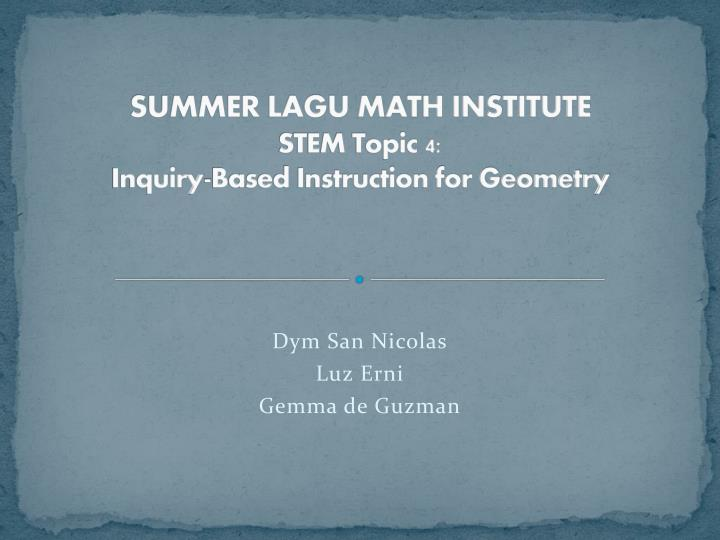 summer lagu math institute stem topic 4 inquiry based instruction for geometry n.