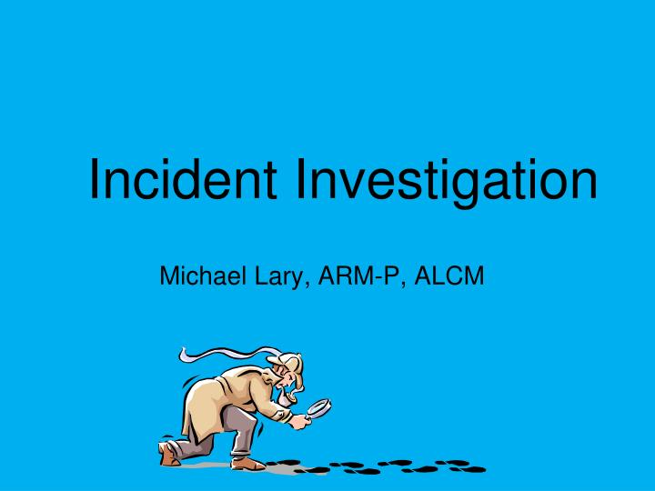 Incident investigation