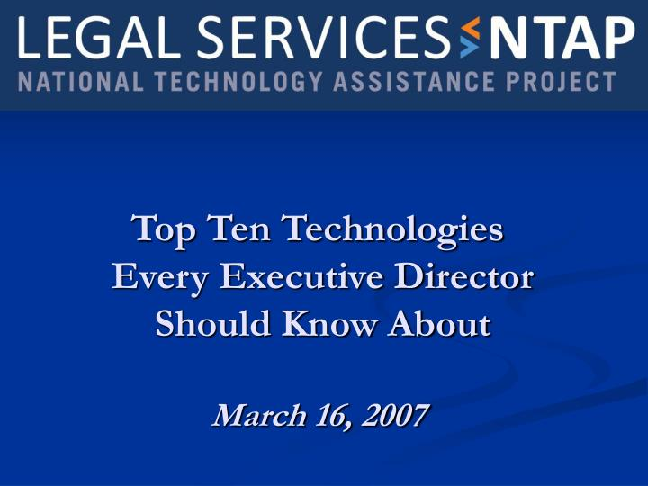 top ten technologies every executive director should know about march 16 2007 n.