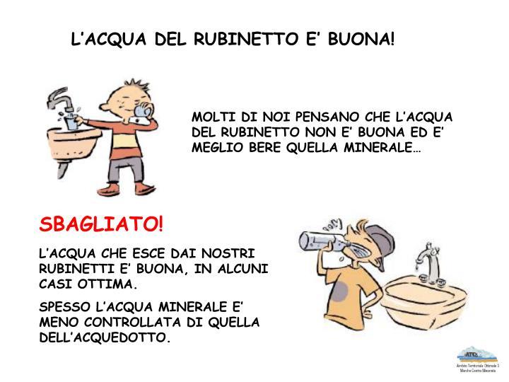L'ACQUA DEL RUBINETTO E' BUONA!