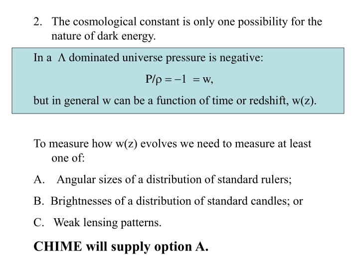 The cosmological constant is only one possibility for the nature of dark energy.