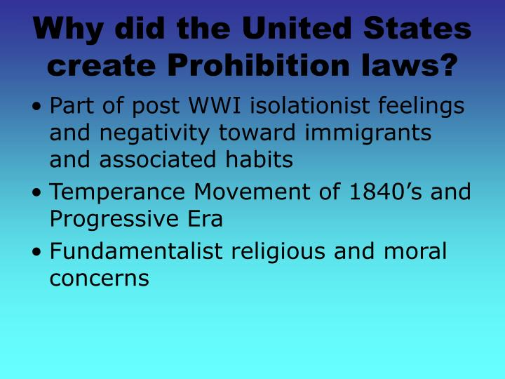 Why did the United States create Prohibition laws?