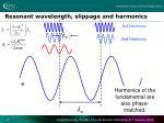 resonant wavelength slippage and harmonics