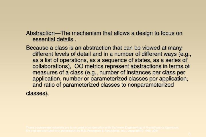 Abstraction—The mechanism that allows a design to focus on essential details .