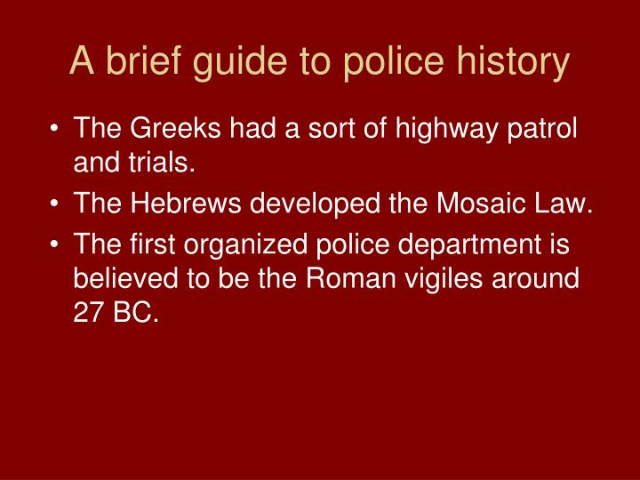 The Greeks had a sort of highway patrol and trials.