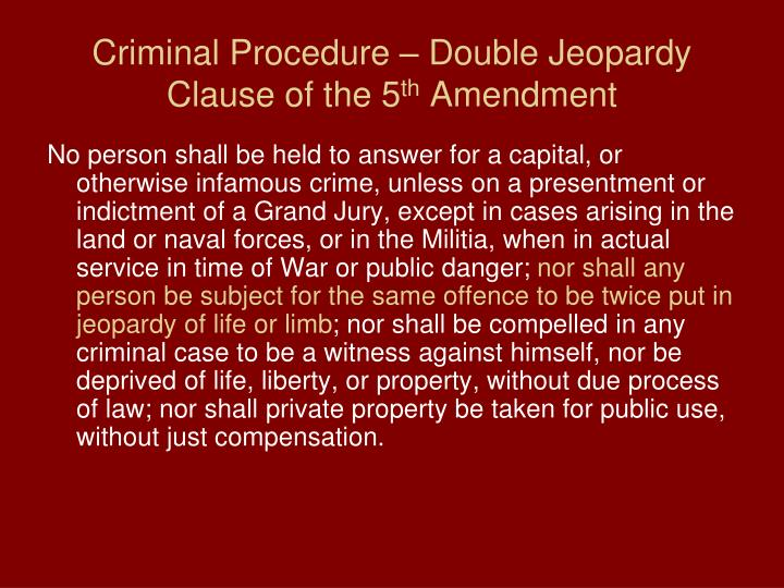Criminal Procedure – Double Jeopardy Clause of the 5