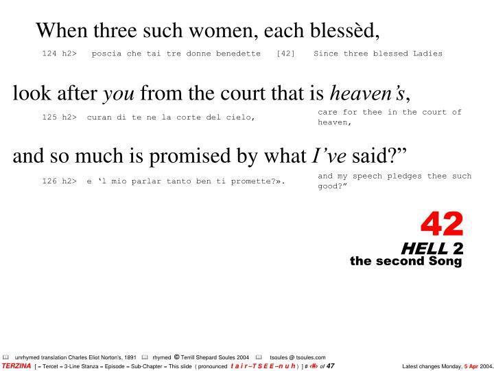 When three such women, each blessèd,