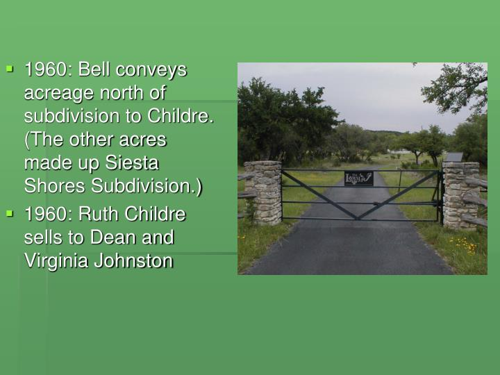 1960: Bell conveys acreage north of subdivision to Childre. (The other acres made up Siesta Shores Subdivision.)