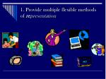 1 provide multiple flexible methods of re presentation